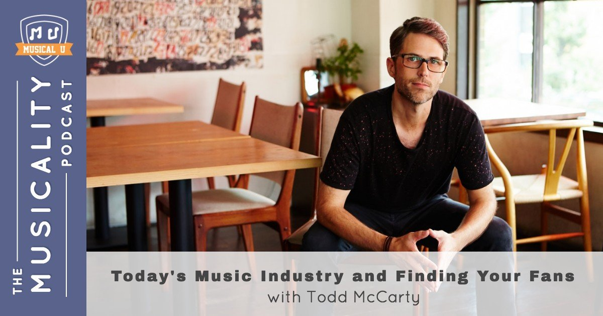 Today's Music Industry and Finding Your Fans, with Todd McCarty