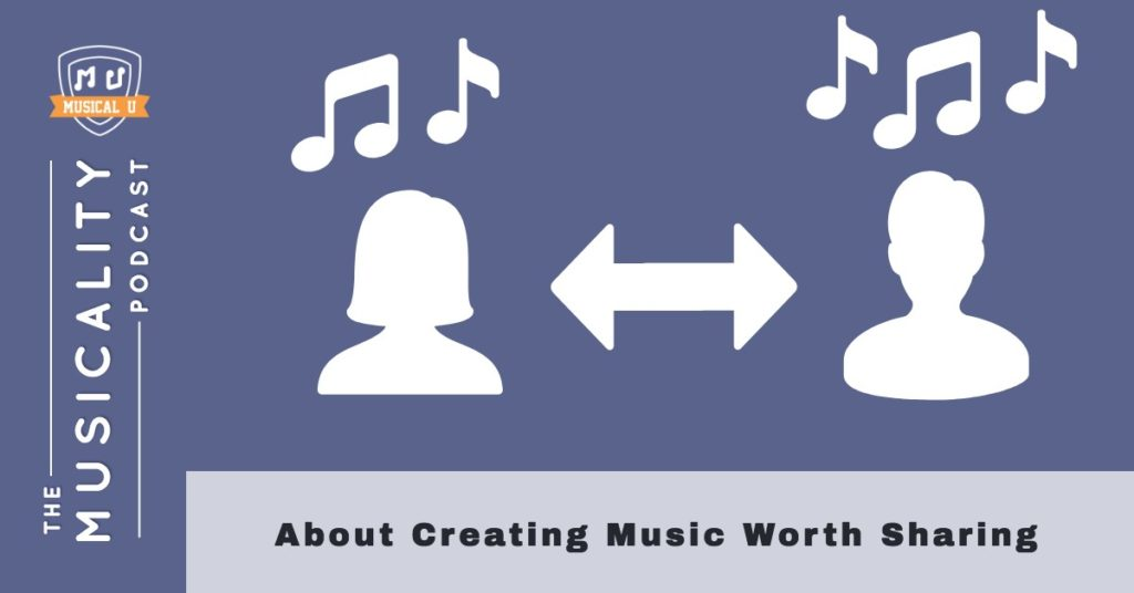 About Creating Music Worth Sharing