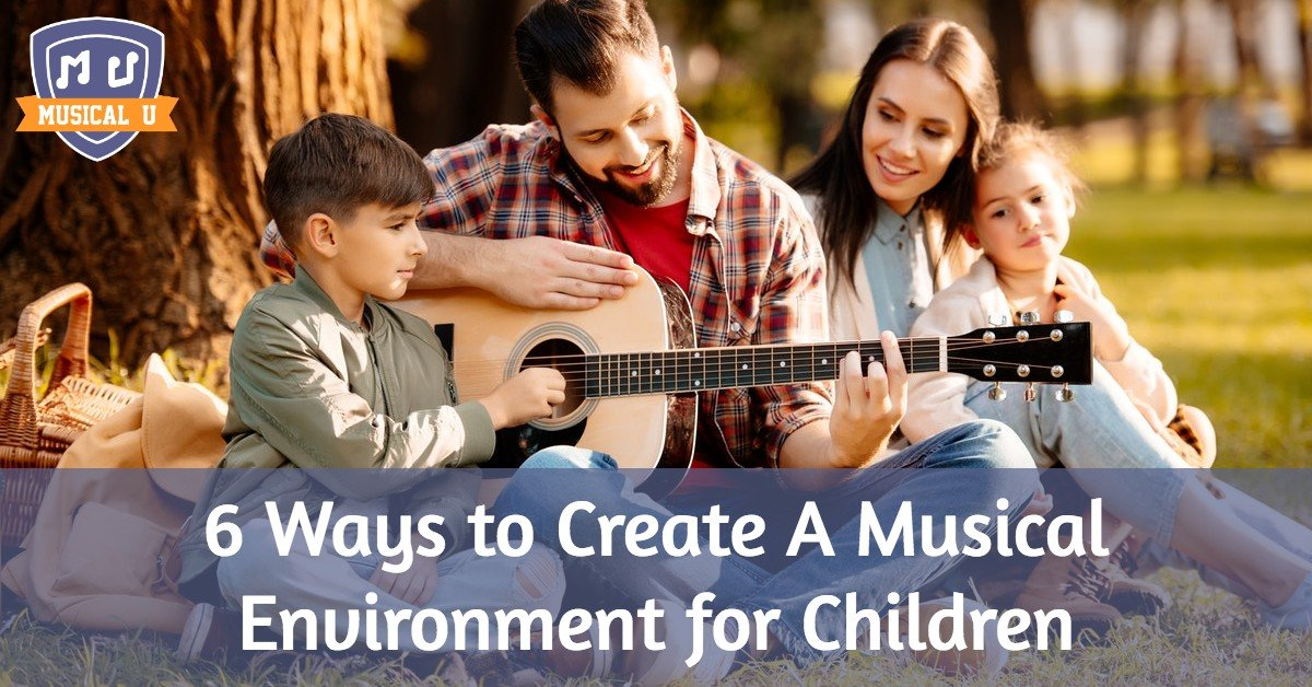 6 Ways to Create A Musical Environment for Children