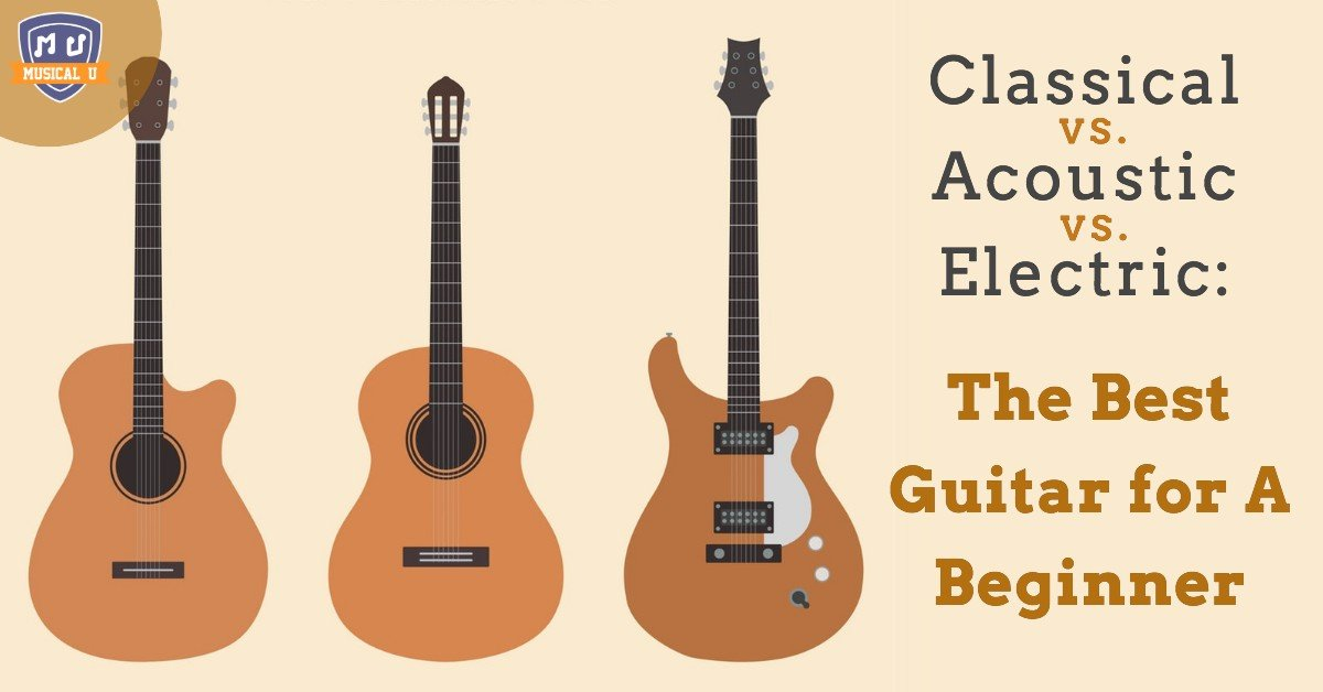 Classical vs. Acoustic vs. Electric: The Best Guitar for a Beginner