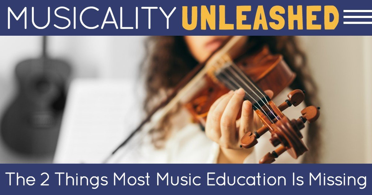 Musicality Unleashed: The Two Things Most Music Education Is Missing
