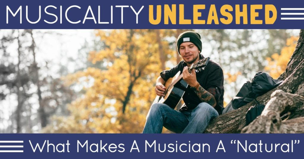 "Musicality Unleashed: What Makes A Musician A ""Natural"""