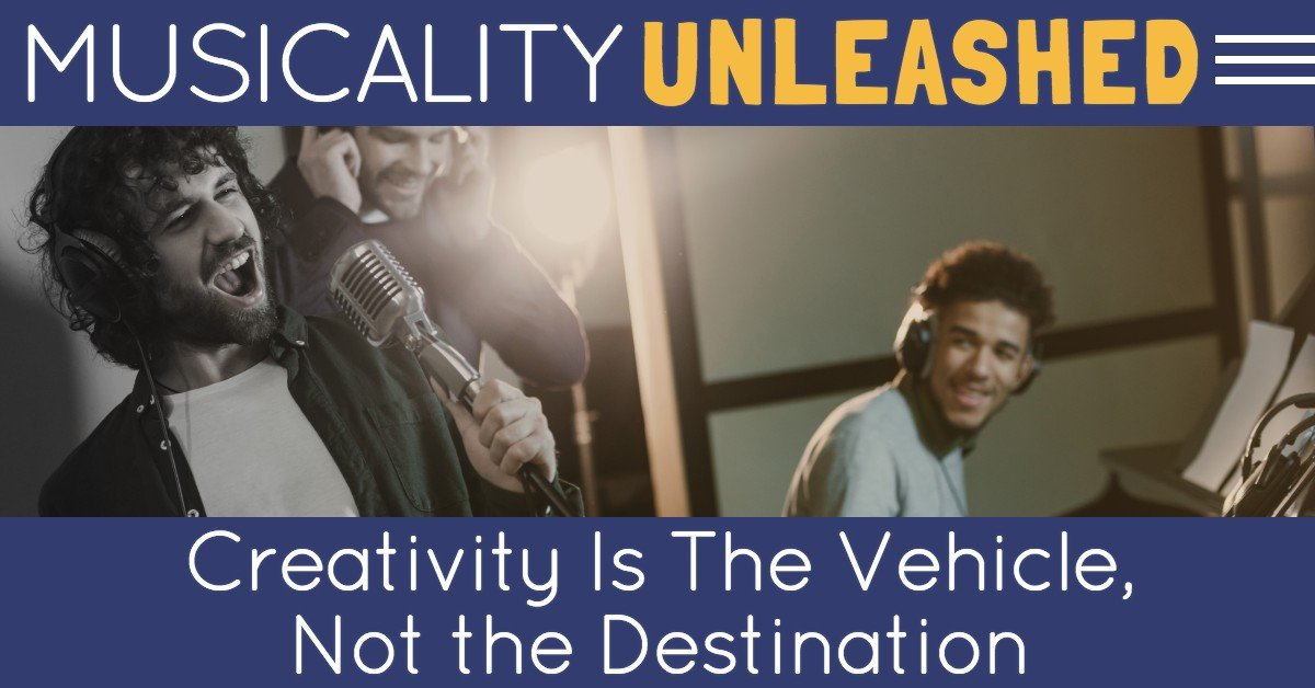 Creativity Is The Vehicle, Not the Destination