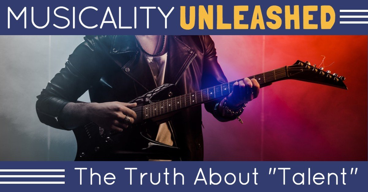 Musicality Unleashed: The Truth About Talent