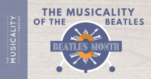 The Musicality Podcast - Musicality of the Beatles