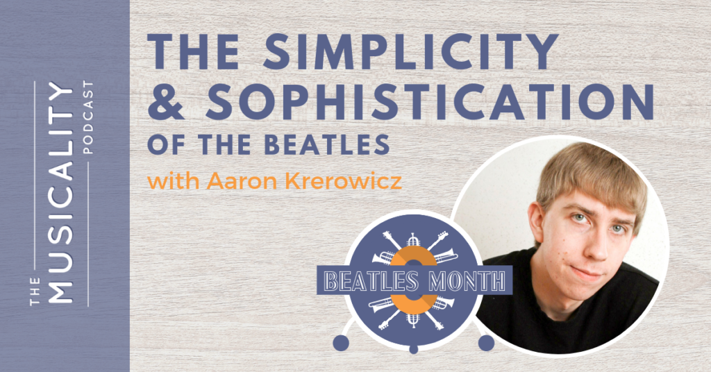 The Simplicity and Sophistication of the Beatles, with Aaron Krerowicz