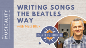 The Musicality Podcast - Writing Songs the Beatles Way, with Matt Blick