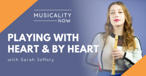 Musiality Now - Playing With Heart and By Heart, with Sarah Jeffery