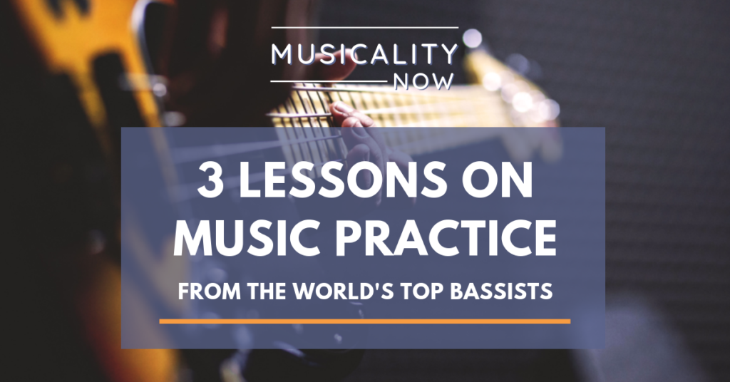 3 Lessons on Music Practice From The World's Top Bassists
