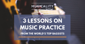 Musicality Now - 3 Lessons on Better Practice From The World's Top Bassists