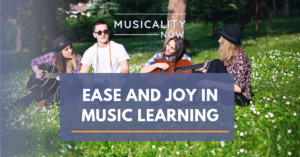 Musicality Now-Ease and Joy in Music Learning