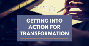 Musicality Now - Getting Into Action For Transformation