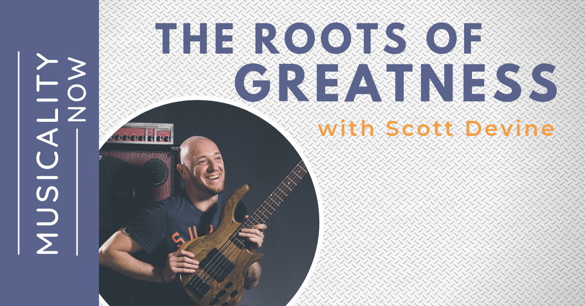 The Roots of Greatness, with Scott Devine