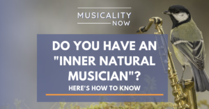Musicality Now - Do You Have An Inner Natural Musician? Here's How To Know