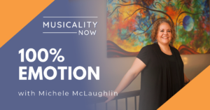Musicality Now - 100% Emotion, with Michele McLaughlin