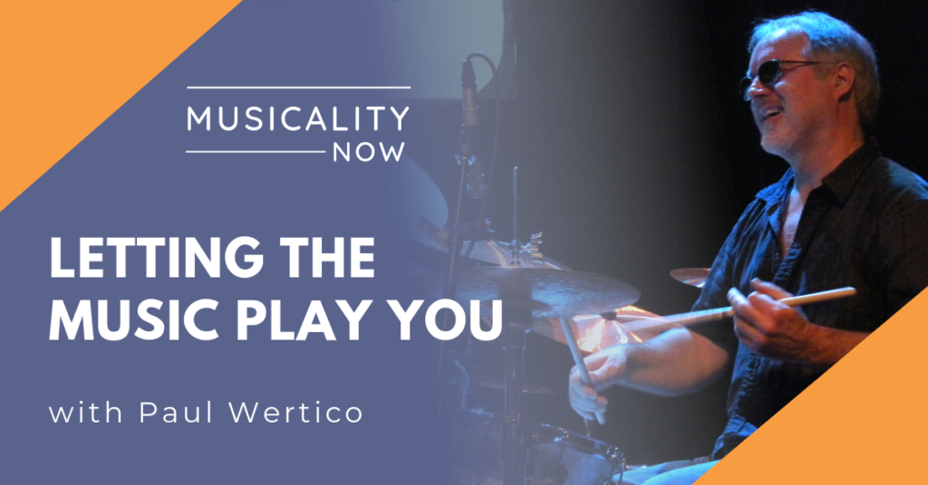 Letting the Music Play You, with Paul Wertico