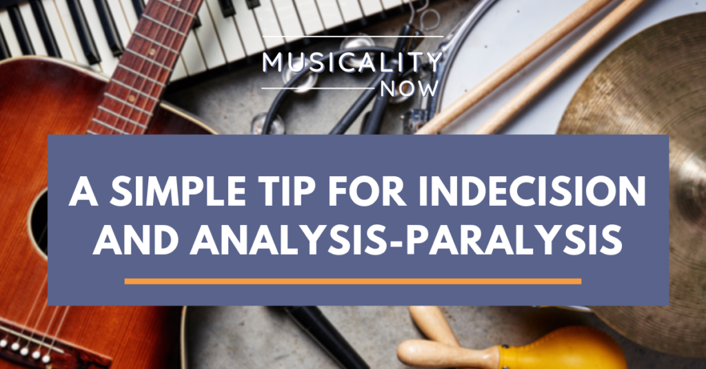 A Simple Tip for Indecision and Analysis-Paralysis