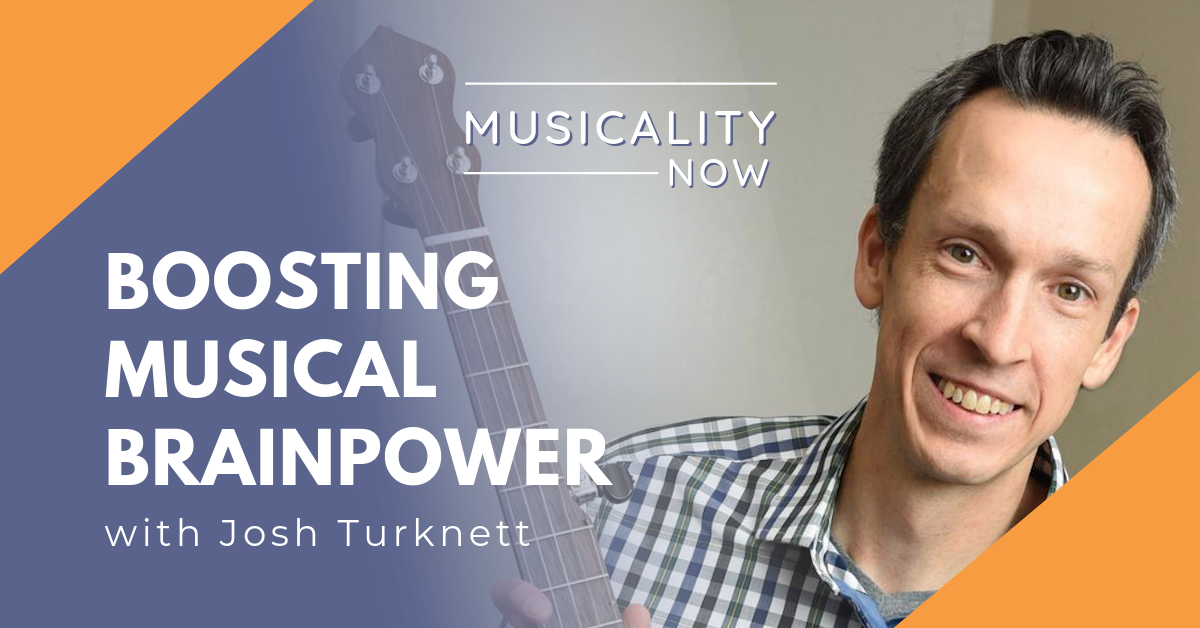 Boosting Musical Brainpower, with Josh Turknett (Brainjo)