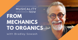 Musicality Now - From Mechanics to Organics, with Bradley Sowash