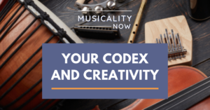 Musicality Now - Your Codex and Creativity