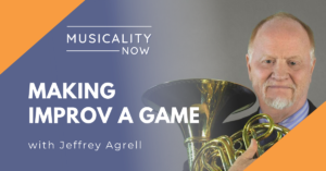 Musicality Now - Making Improv a Game, with Jeffrey Agrell