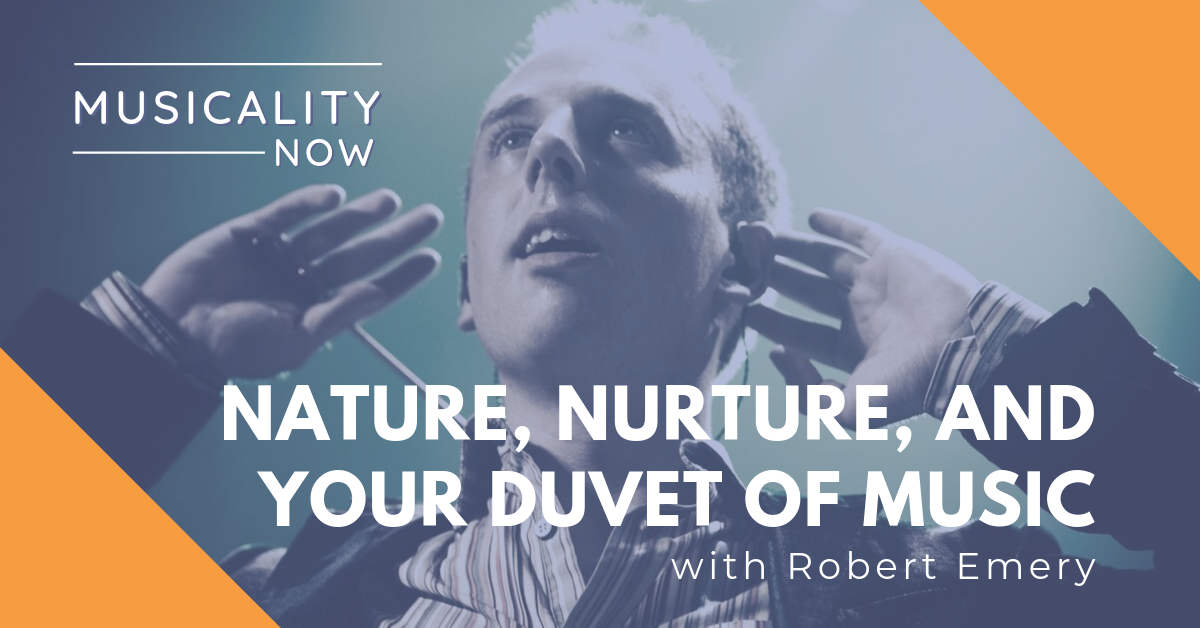 Nature, Nurture, and your Duvet of Music, with Robert Emery