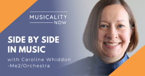 Musicality Now - Side By Side In Music, with Caroline Whiddon (Me2:Orchestra)