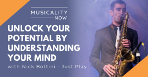 Musicality Now - Unlock Your Potential By Understanding Your Mind, with Nick Bottini