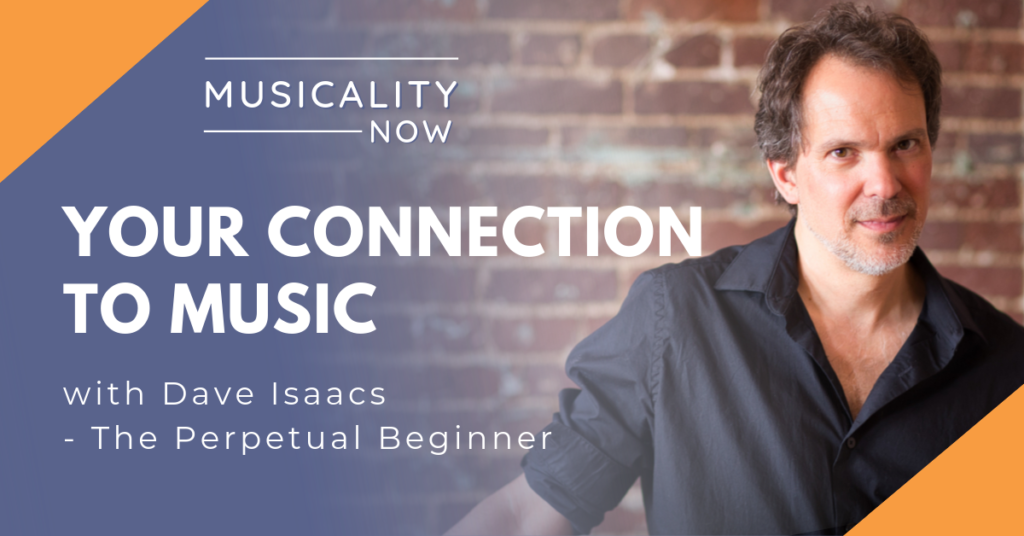 Your Connection To Music, with Dave Isaacs (The Perpetual Beginner)
