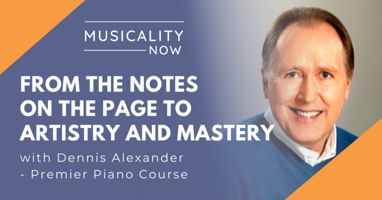 Musicality Now - From The Notes On the Page To Artistry And Mastery, with Dennis Alexander (Premier Piano Course)