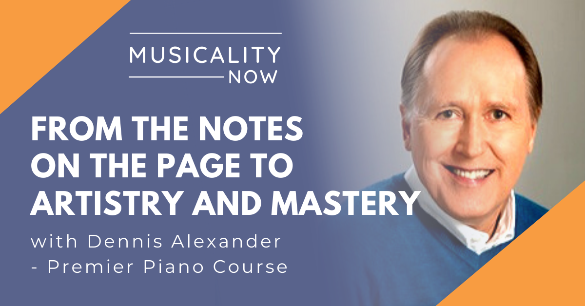 From The Notes On the Page To Artistry And Mastery, with Dennis Alexander (Premier Piano Course)