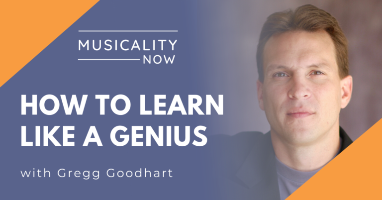 Musicality Now - How to Learn Like a Genius, with Gregg Goodhart