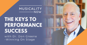 Musicality Now - The Keys to Performance Success, with Dr. Don Greene (Winning On Stage)