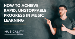 Musicality Now - How to Achieve Rapid, Unstoppable Progress in Music Learning