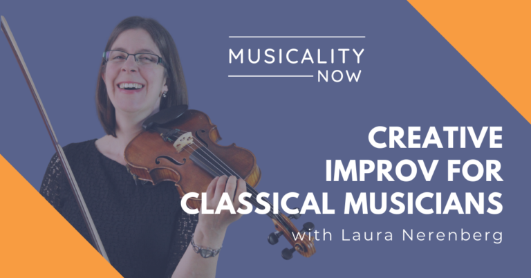 Musicality Now - Creative Improv for Classical Musicians, with Laura Nerenberg