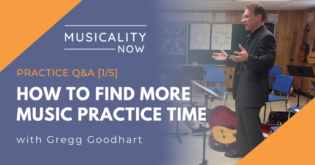 Practice Q&A [1/5] How To Find More Music Practice Time, with Gregg Goodhart