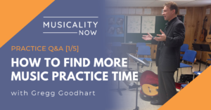 Musicality Now - Practice Q&A [1:5] How To Find More Music Practice Time