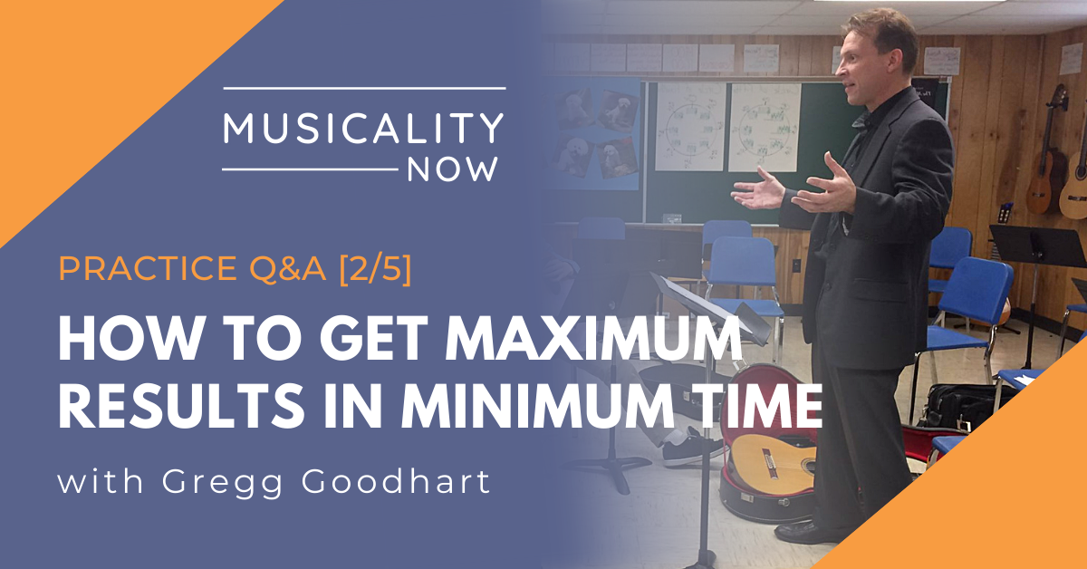 Practice Q&A [2/5] How To Get Maximum Results In Minimum Time, with Gregg Goodhart