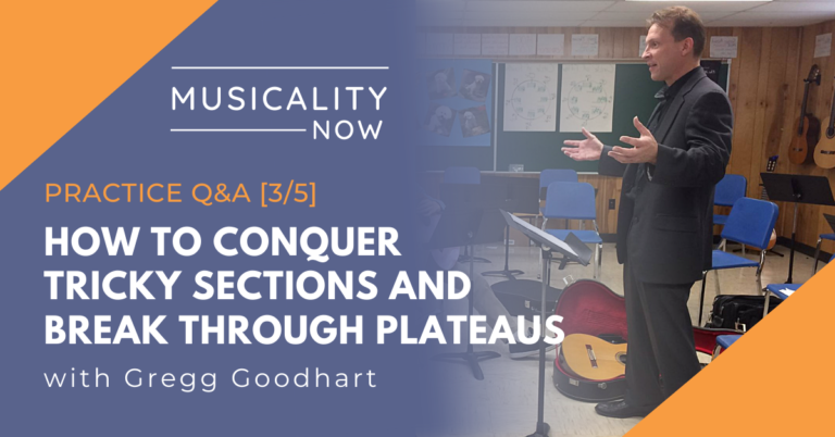 Musicality Now - Practice Q&A [3:5] How To Conquer Tricky Sections And Break Through Plateaus