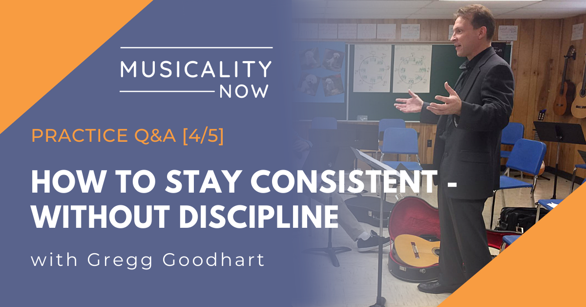 Practice Q&A [4/5] How To Stay Consistent – Without Discipline, with Gregg Goodhart