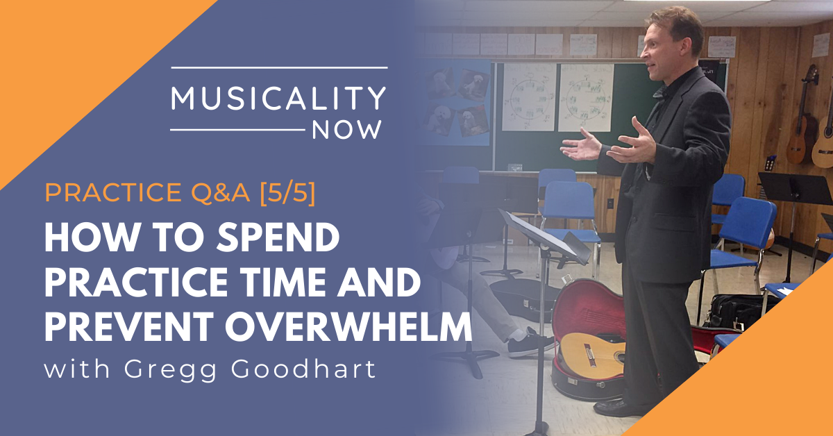 Practice Q&A [5/5] How To Spend Practice Time And Prevent Overwhelm, with Gregg Goodhart