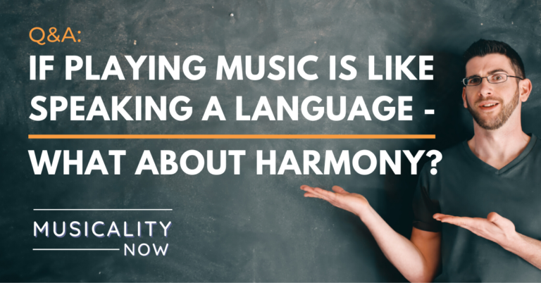 Musicality Now - Q&A_ If playing music is like speaking a language - what about harmony?