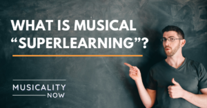 "Musicality Now - What is musical ""superlearning""?"