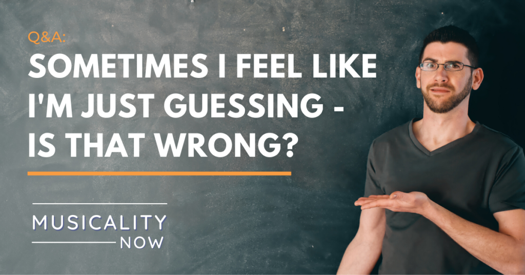 Q&A: Sometimes I feel like I'm just guessing – is that wrong?