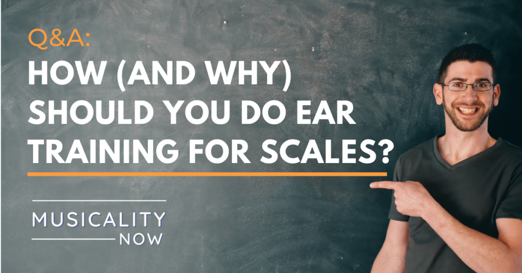 Q&A: How (and why) should you do ear training for scales?