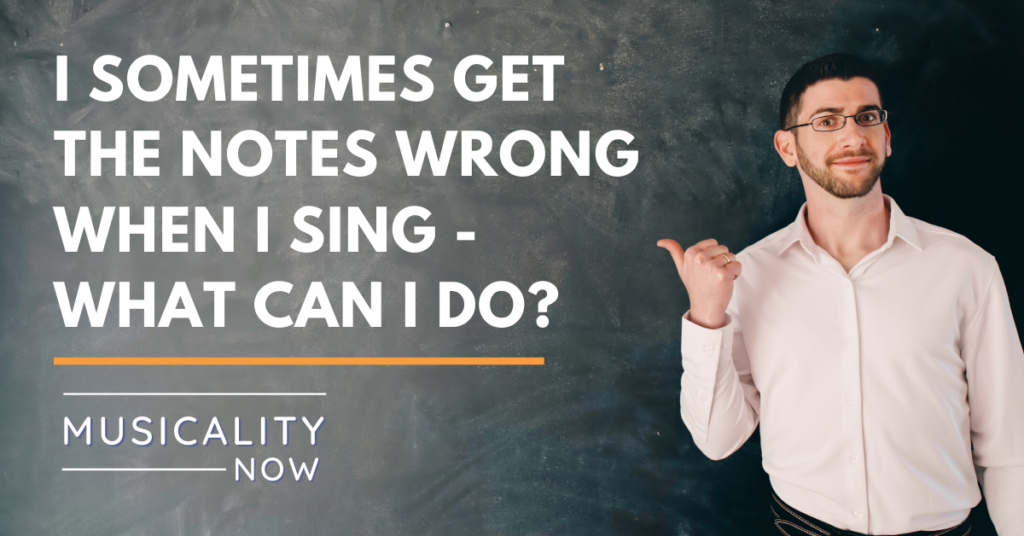 Q&A: I sometimes get the notes wrong when I sing – what can I do?