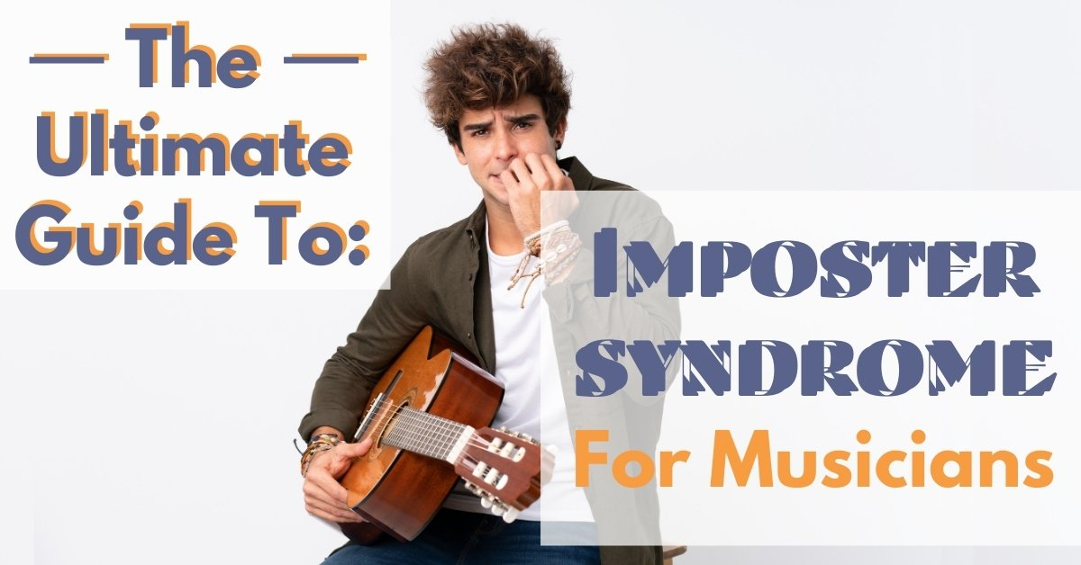 The Ultimate Guide to Imposter Syndrome for Musicians